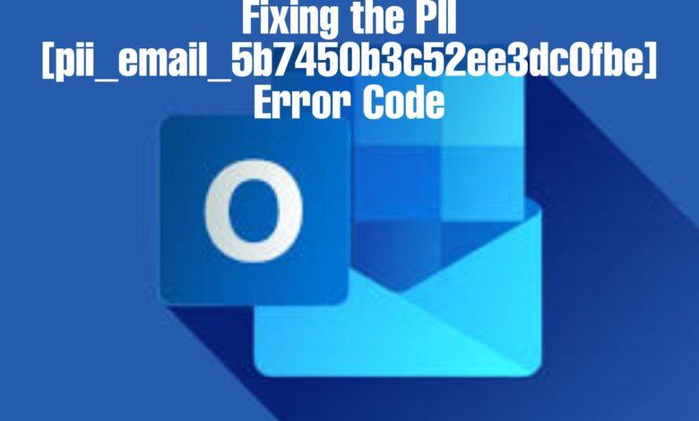 Fixing the PII [pii_email_5b7450b3c52ee3dc0fbe] Error Code